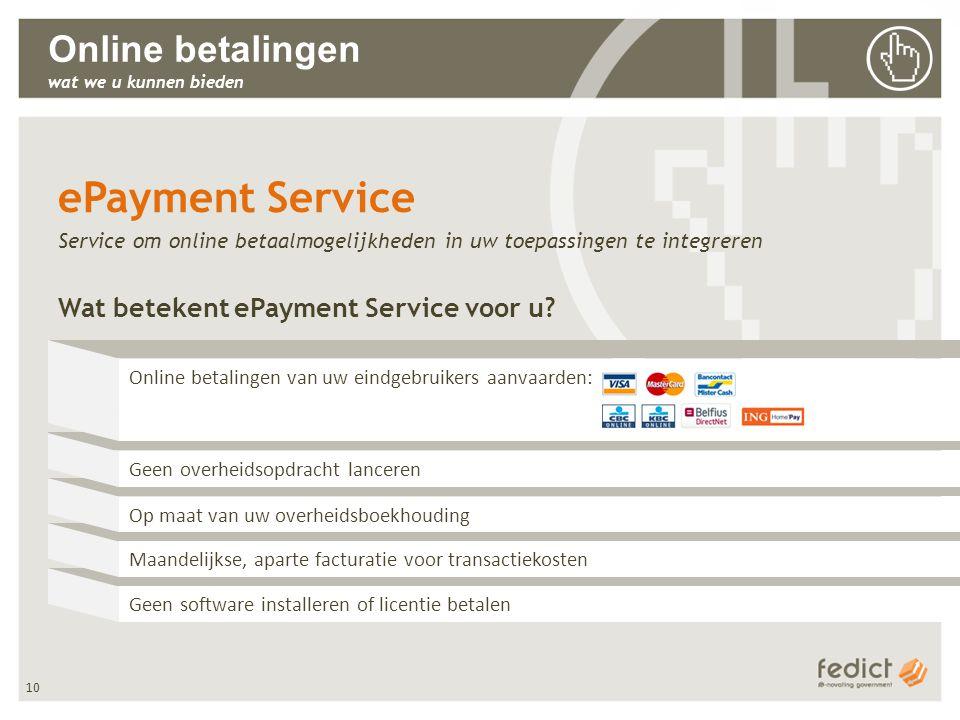 10 Online betalingen wat we u kunnen bieden ePayment Service Service om online betaalmogelijkheden in uw toepassingen te integreren Wat betekent ePaym