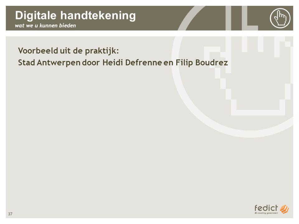 37 Digitale handtekening wat we u kunnen bieden Voorbeeld uit de praktijk: Stad Antwerpen door Heidi Defrenne en Filip Boudrez