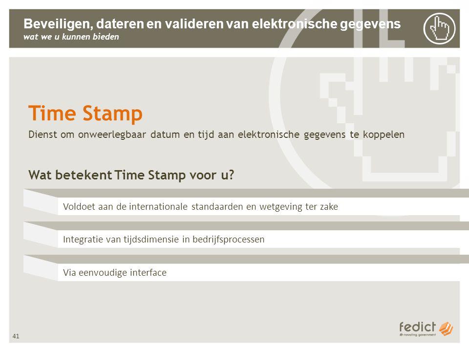 41 Beveiligen, dateren en valideren van elektronische gegevens wat we u kunnen bieden Time Stamp Dienst om onweerlegbaar datum en tijd aan elektronische gegevens te koppelen Wat betekent Time Stamp voor u.