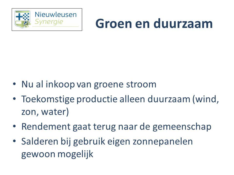 Groen en duurzaam Nu al inkoop van groene stroom Toekomstige productie alleen duurzaam (wind, zon, water) Rendement gaat terug naar de gemeenschap Sal