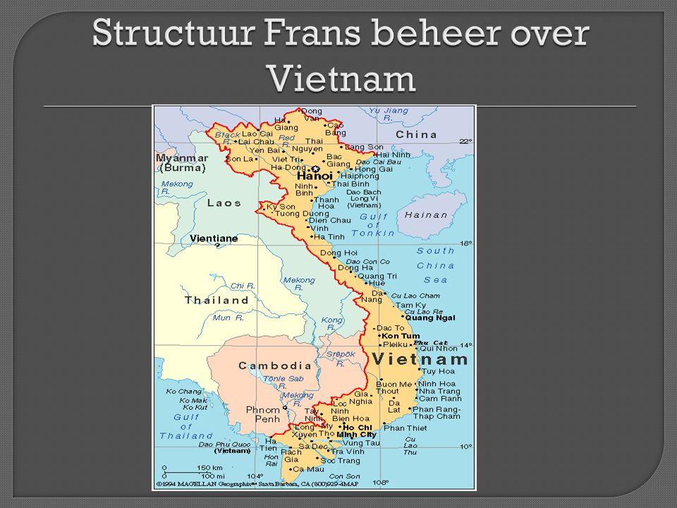 In 1887 werd Vietnam onderdeel van Frans Indo China -Vietnamese keizer marionet van de Fransen (laatste keizer Bao Dai) -geheime politie -Frans bestuurssysteem (5000 Franse ambtenaren) olv Goeverneur Generaal -Frans rechtssysteem Verzet (guerilla activiteiten) vooral in Midden en Noord Vietnam (bergachtig)