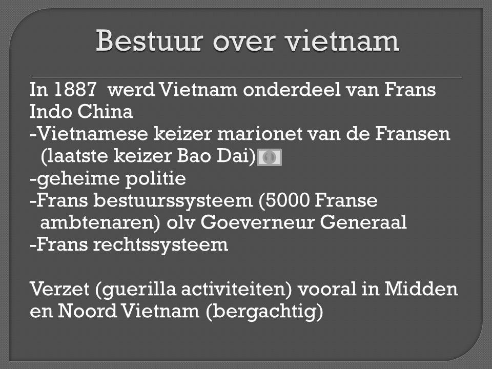 In 1887 werd Vietnam onderdeel van Frans Indo China -Vietnamese keizer marionet van de Fransen (laatste keizer Bao Dai) -geheime politie -Frans bestuu