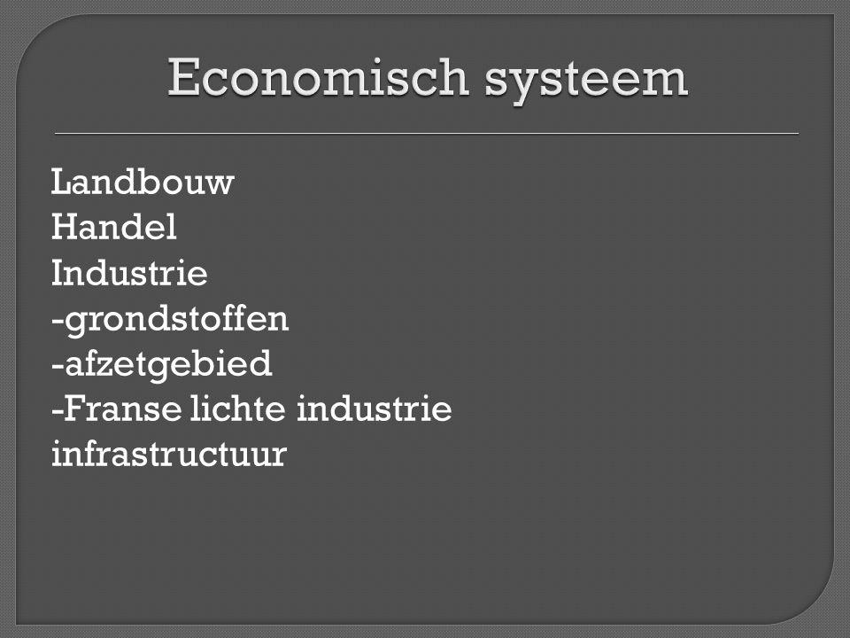 Landbouw Handel Industrie -grondstoffen -afzetgebied -Franse lichte industrie infrastructuur