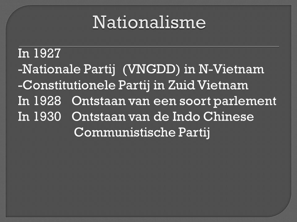 In 1927 -Nationale Partij (VNGDD) in N-Vietnam -Constitutionele Partij in Zuid Vietnam In 1928 Ontstaan van een soort parlement In 1930 Ontstaan van d
