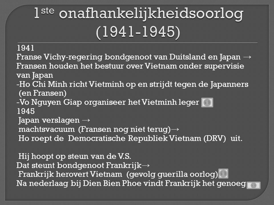 1941 Franse Vichy-regering bondgenoot van Duitsland en Japan → Fransen houden het bestuur over Vietnam onder supervisie van Japan -Ho Chi Minh richt V