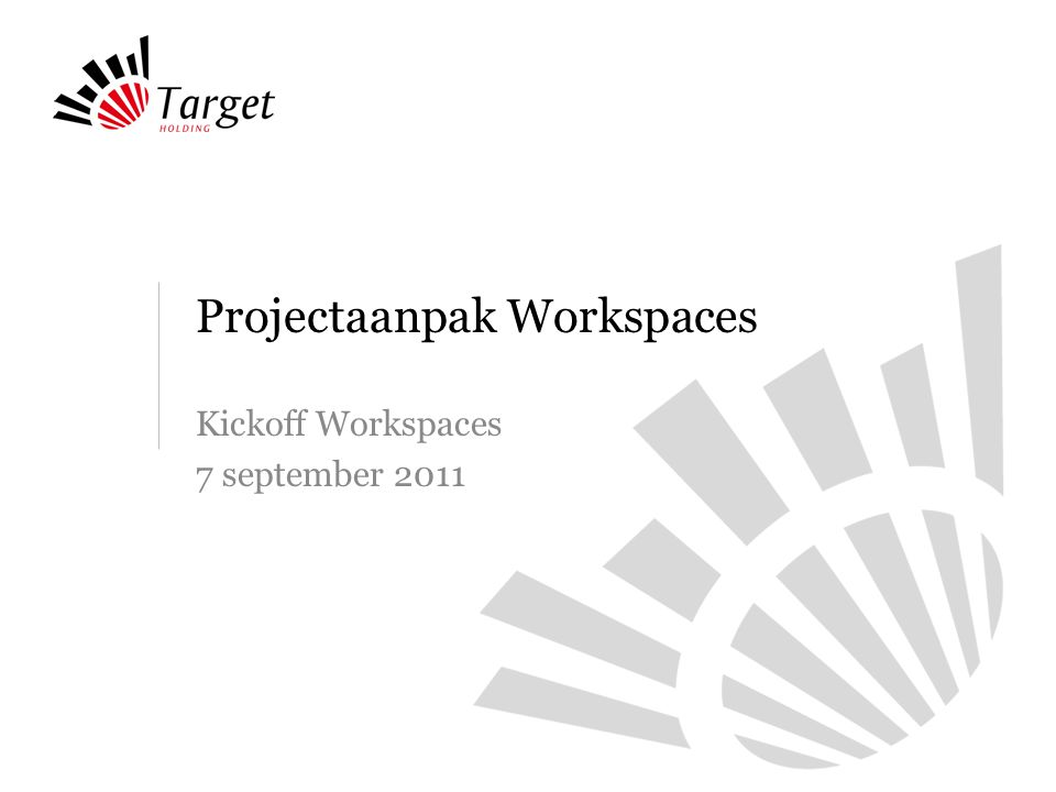 Projectaanpak Workspaces Kickoff Workspaces 7 september 2011