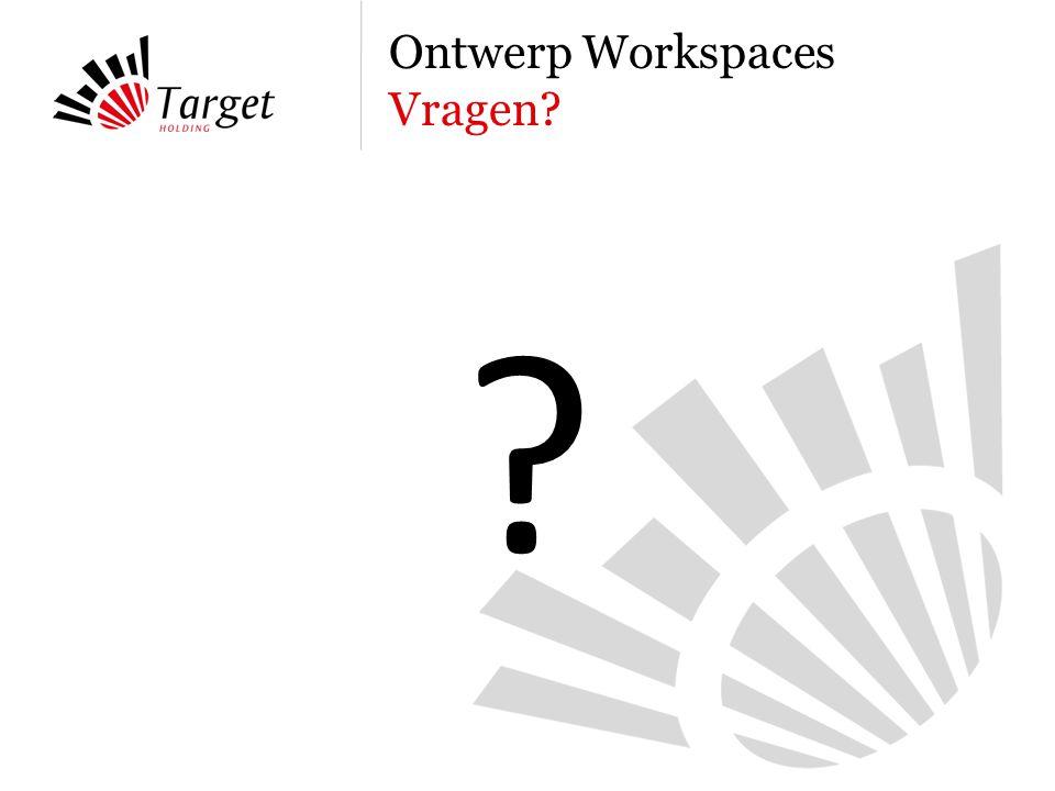 Ontwerp Workspaces Vragen? ?