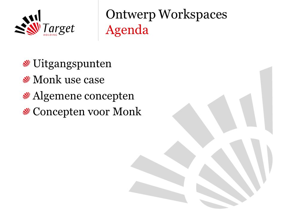 Uitgangspunten Monk use case Algemene concepten Concepten voor Monk Ontwerp Workspaces Agenda
