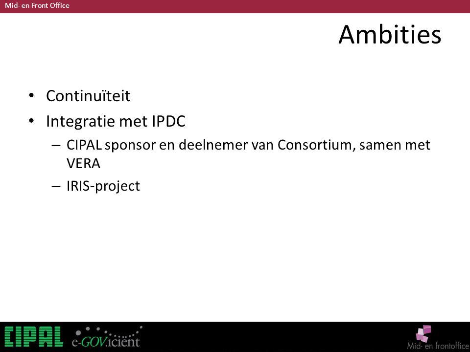 Mid- en Front Office Ambities Continuïteit Integratie met IPDC – CIPAL sponsor en deelnemer van Consortium, samen met VERA – IRIS-project