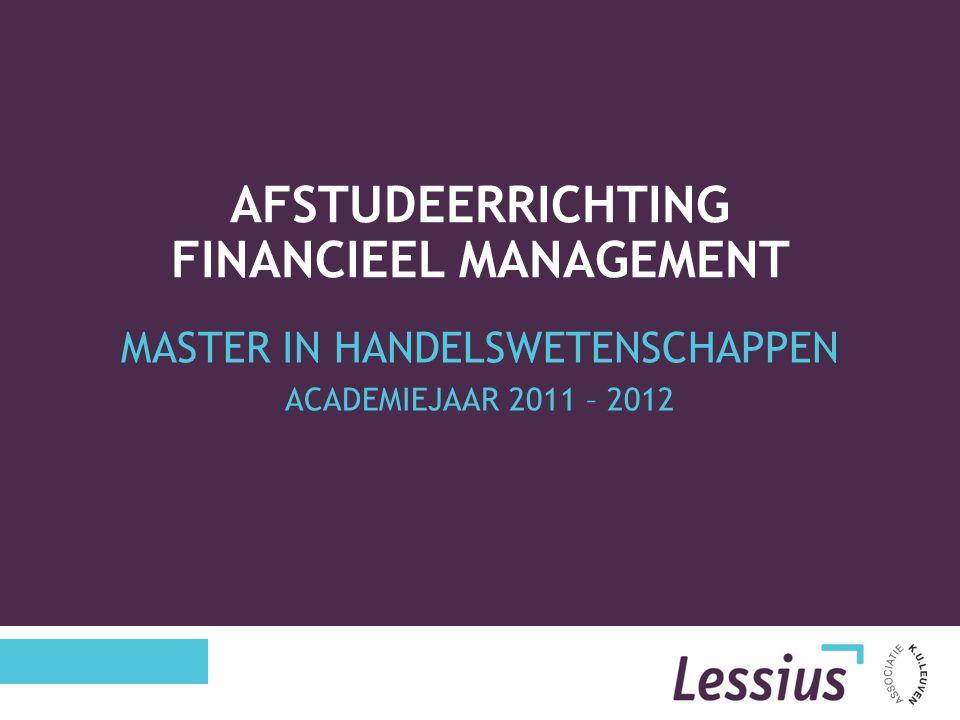 MASTER IN HANDELSWETENSCHAPPEN ACADEMIEJAAR 2011 – 2012 AFSTUDEERRICHTING FINANCIEEL MANAGEMENT