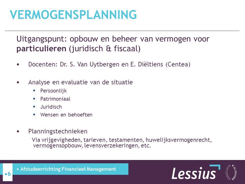 Uitgangspunt: opbouw en beheer van vermogen voor particulieren (juridisch & fiscaal) Docenten: Dr. S. Van Uytbergen en E. Diëltiens (Centea) Analyse e