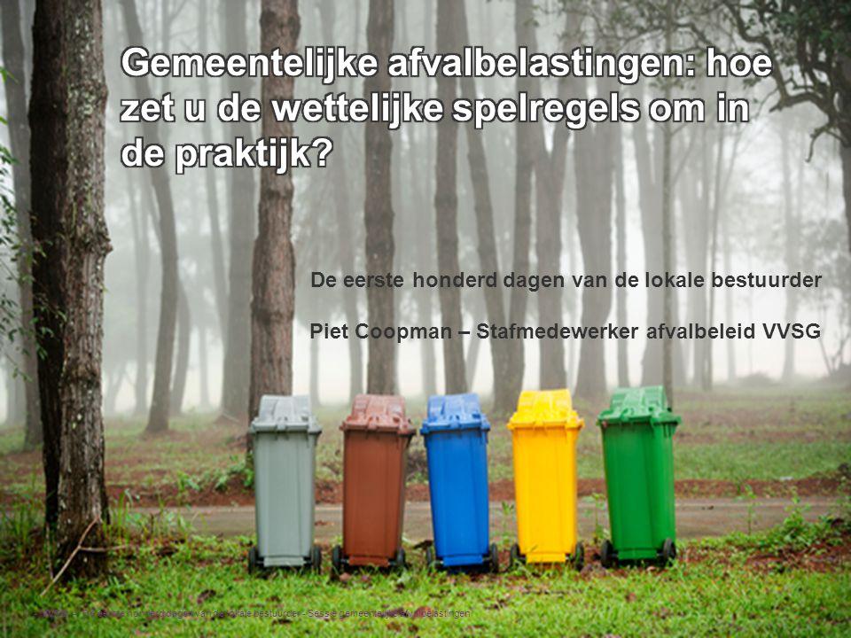 VVSG - De eerste honderd dagen van de lokale bestuurder Piet Coopman – Stafmedewerker afvalbeleid VVSG De eerste honderd dagen van de lokale bestuurde