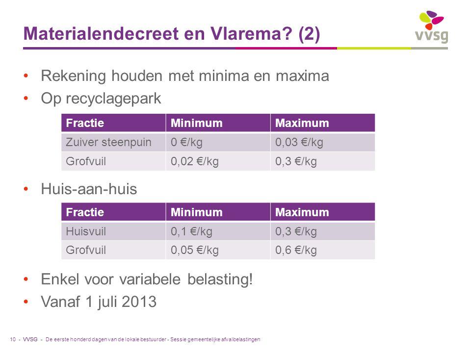 VVSG - Materialendecreet en Vlarema? (2) Rekening houden met minima en maxima Op recyclagepark Huis-aan-huis Enkel voor variabele belasting! Vanaf 1 j
