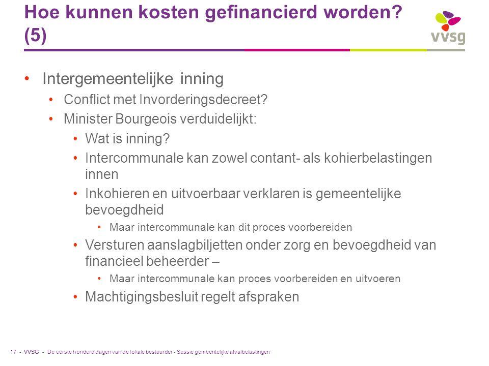VVSG - Hoe kunnen kosten gefinancierd worden? (5) Intergemeentelijke inning Conflict met Invorderingsdecreet? Minister Bourgeois verduidelijkt: Wat is