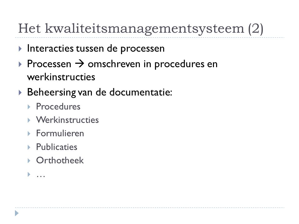 Het kwaliteitsmanagementsysteem (2)  Interacties tussen de processen  Processen  omschreven in procedures en werkinstructies  Beheersing van de do