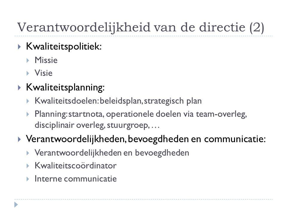 Verantwoordelijkheid van de directie (2)  Kwaliteitspolitiek:  Missie  Visie  Kwaliteitsplanning:  Kwaliteitsdoelen: beleidsplan, strategisch pla