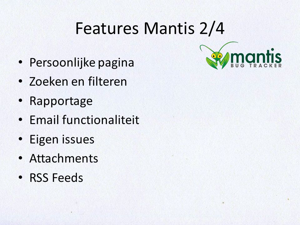 Features Mantis 2/4 Persoonlijke pagina Zoeken en filteren Rapportage Email functionaliteit Eigen issues Attachments RSS Feeds