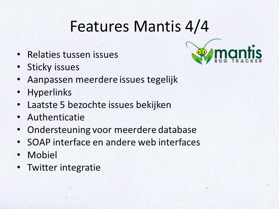 Features Mantis 4/4 Relaties tussen issues Sticky issues Aanpassen meerdere issues tegelijk Hyperlinks Laatste 5 bezochte issues bekijken Authenticati