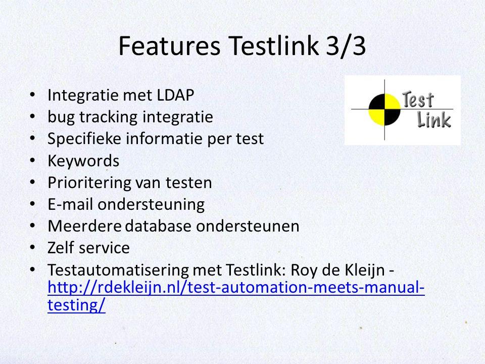 Features Testlink 3/3 Integratie met LDAP bug tracking integratie Specifieke informatie per test Keywords Prioritering van testen E-mail ondersteuning
