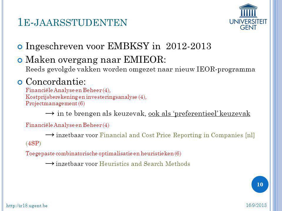 Ingeschreven voor EMBKSY in 2012-2013 Maken overgang naar EMIEOR: Reeds gevolgde vakken worden omgezet naar nieuw IEOR-programma Concordantie: Financi