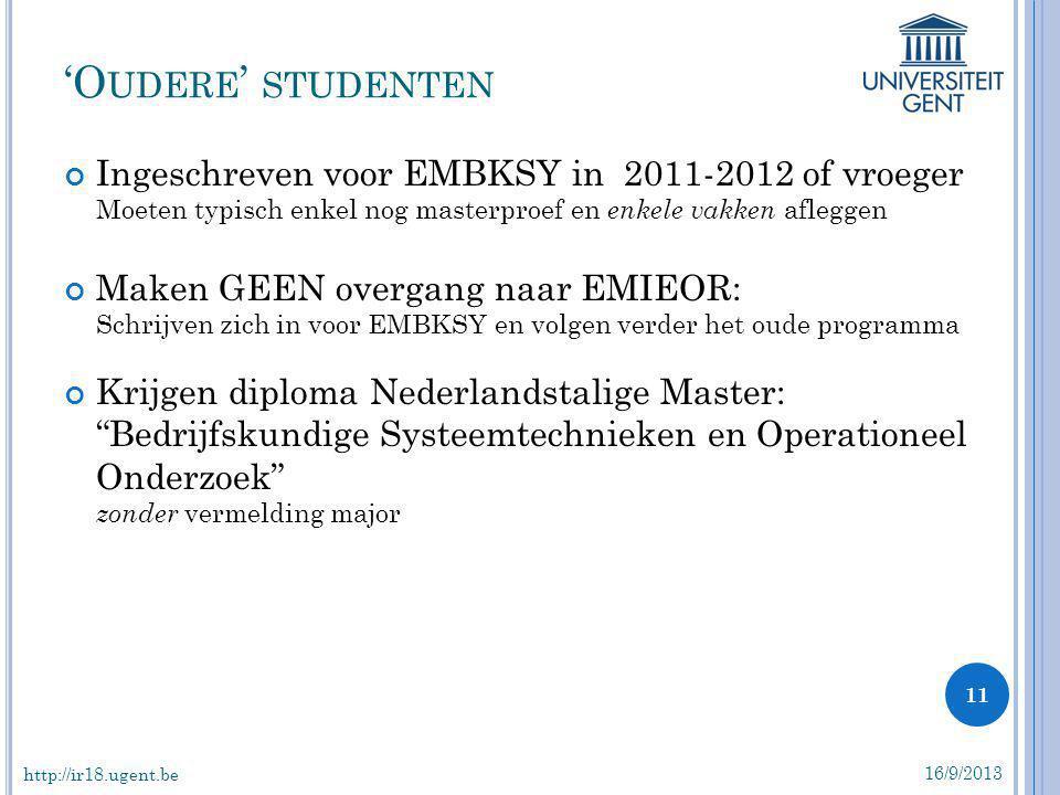 Ingeschreven voor EMBKSY in 2011-2012 of vroeger Moeten typisch enkel nog masterproef en enkele vakken afleggen Maken GEEN overgang naar EMIEOR: Schri