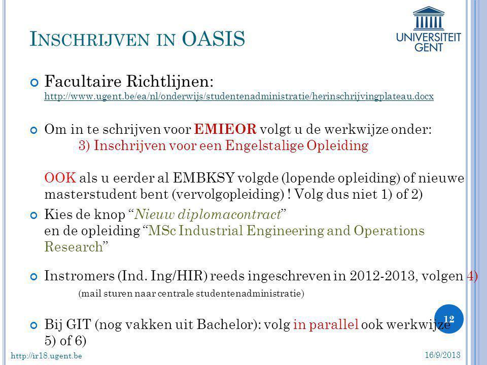 Facultaire Richtlijnen: http://www.ugent.be/ea/nl/onderwijs/studentenadministratie/herinschrijvingplateau.docx http://www.ugent.be/ea/nl/onderwijs/stu