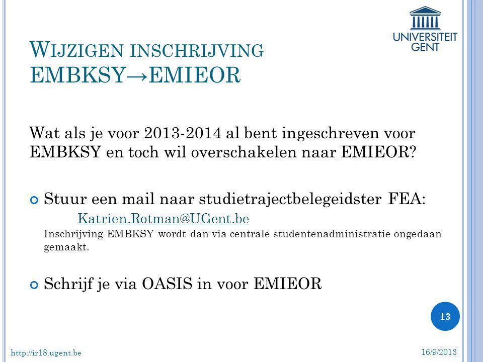 Wat als je voor 2013-2014 al bent ingeschreven voor EMBKSY en toch wil overschakelen naar EMIEOR? Stuur een mail naar studietrajectbelegeidster FEA: K