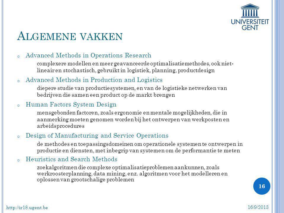 A LGEMENE VAKKEN 16/9/2013 16 http://ir18.ugent.be o Advanced Methods in Operations Research complexere modellen en meer geavanceerde optimalisatiemet
