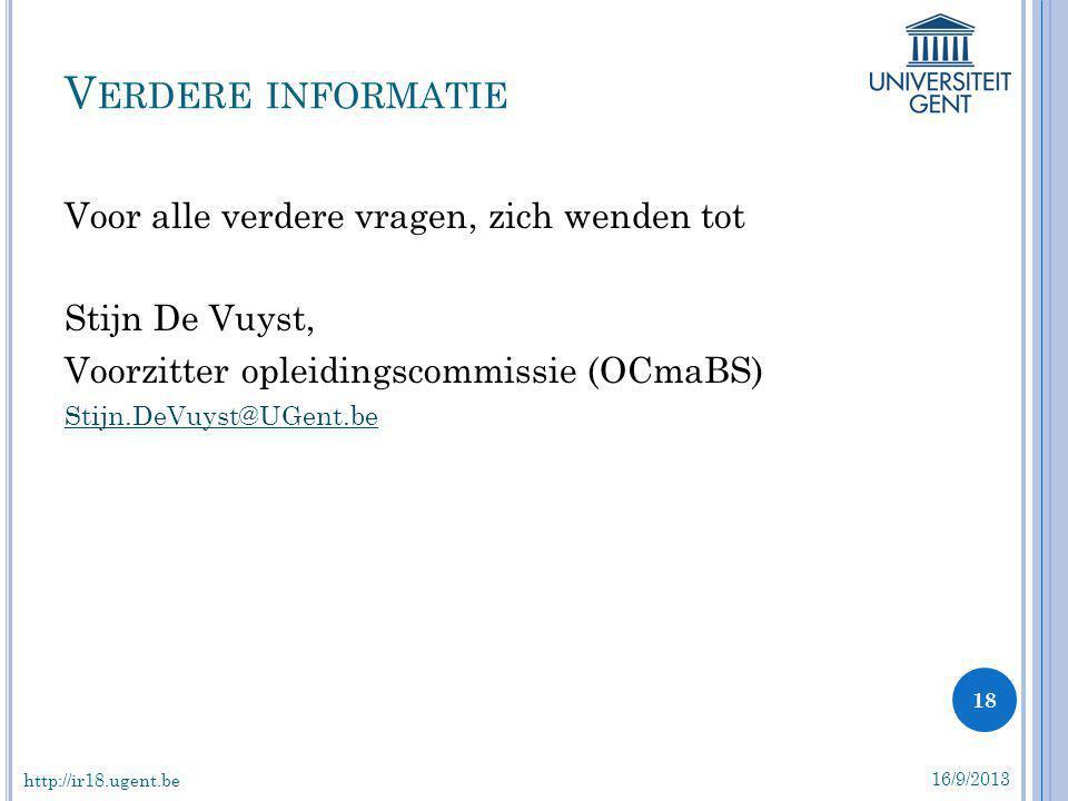 Voor alle verdere vragen, zich wenden tot Stijn De Vuyst, Voorzitter opleidingscommissie (OCmaBS) Stijn.DeVuyst@UGent.be V ERDERE INFORMATIE 16/9/2013