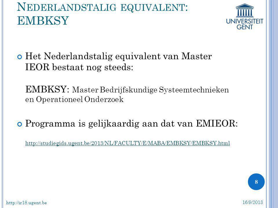 Het Nederlandstalig equivalent van Master IEOR bestaat nog steeds: EMBKSY: Master Bedrijfskundige Systeemtechnieken en Operationeel Onderzoek Programm