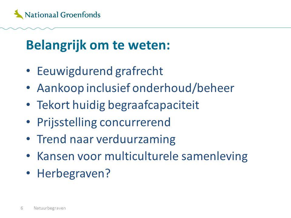 Belangrijk om te weten: Eeuwigdurend grafrecht Aankoop inclusief onderhoud/beheer Tekort huidig begraafcapaciteit Prijsstelling concurrerend Trend naar verduurzaming Kansen voor multiculturele samenleving Herbegraven.