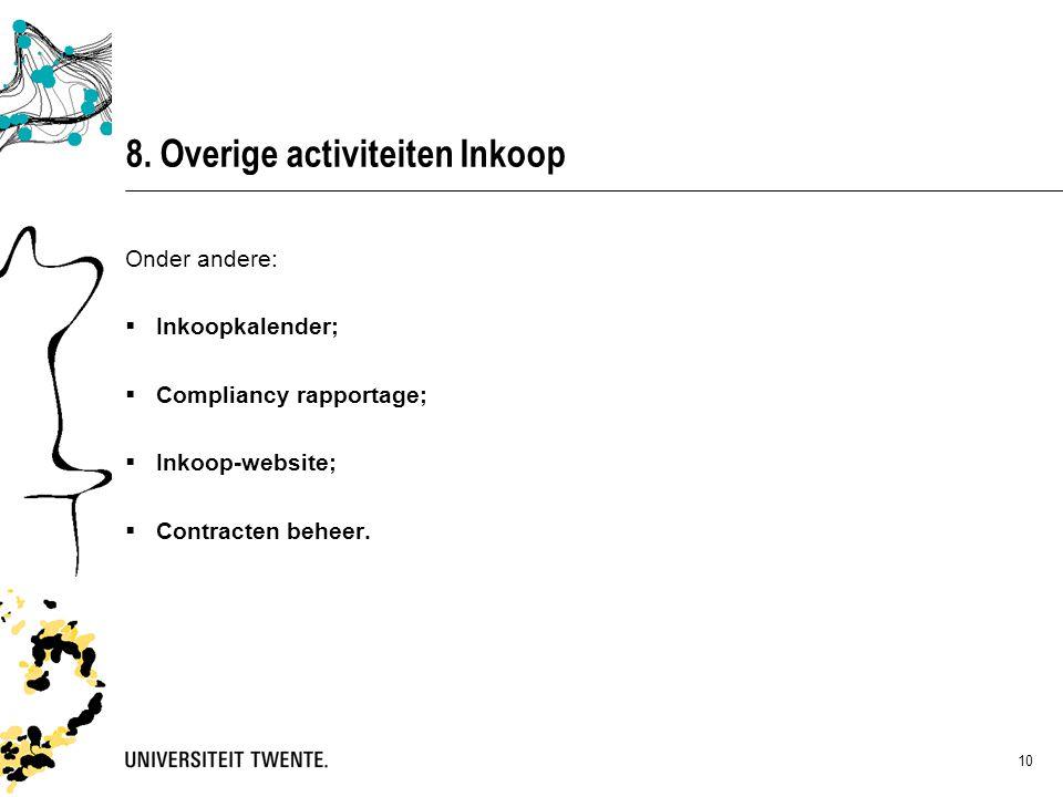 8. Overige activiteiten Inkoop Onder andere:  Inkoopkalender;  Compliancy rapportage;  Inkoop-website;  Contracten beheer. 10