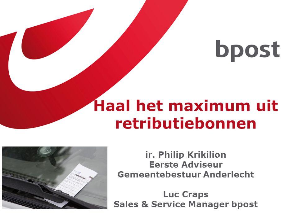 Haal het maximum uit retributiebonnen ir. Philip Krikilion Eerste Adviseur Gemeentebestuur Anderlecht Luc Craps Sales & Service Manager bpost