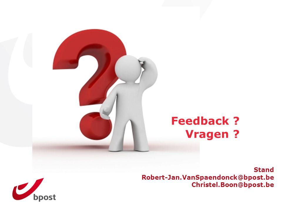 Feedback ? Vragen ? Stand Robert-Jan.VanSpaendonck@bpost.be Christel.Boon@bpost.be