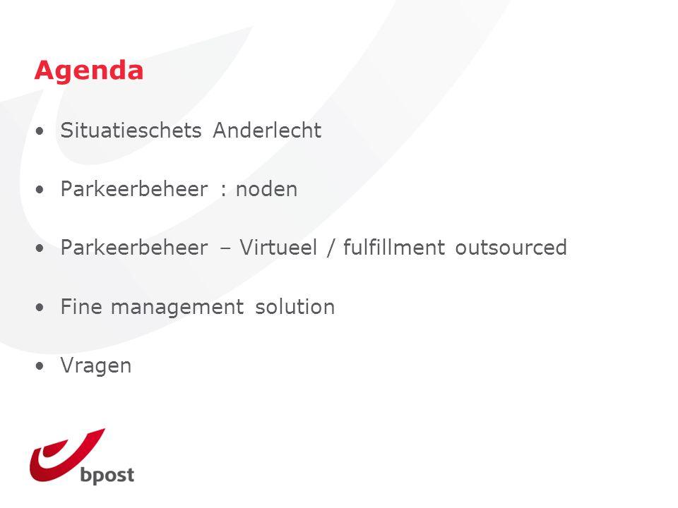 Agenda Situatieschets Anderlecht Parkeerbeheer : noden Parkeerbeheer – Virtueel / fulfillment outsourced Fine management solution Vragen