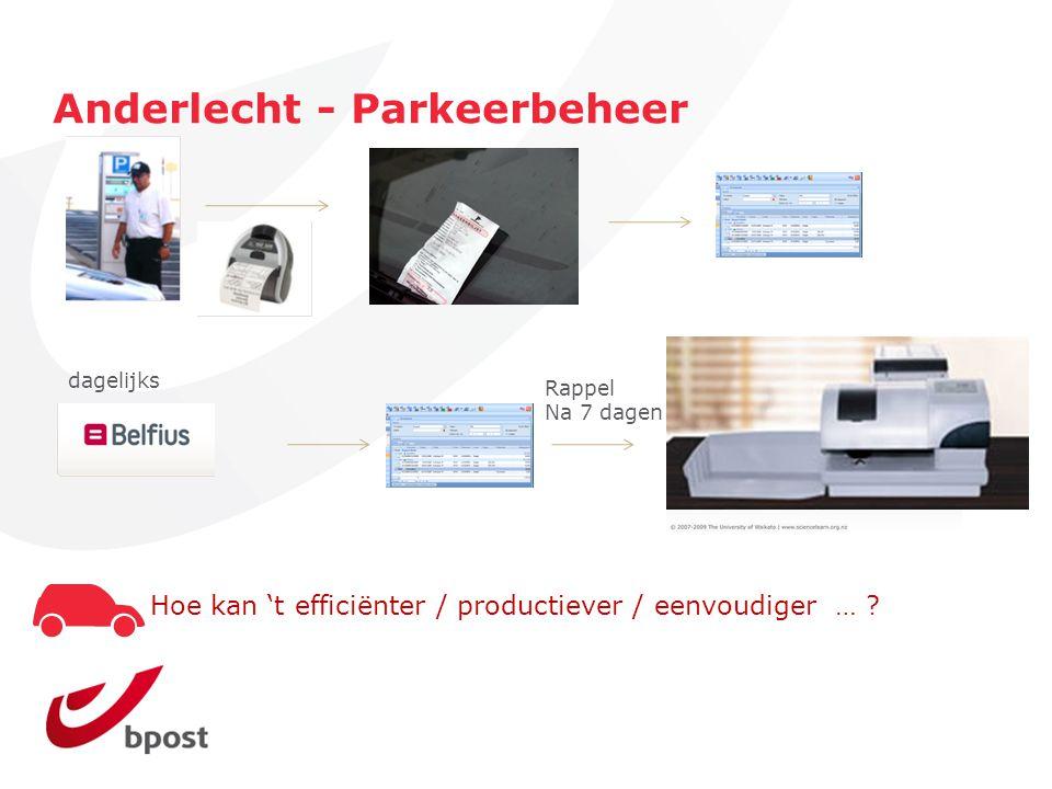 Anderlecht - Parkeerbeheer dagelijks Only 1 printer Rappel Na 7 dagen Hoe kan 't efficiënter / productiever / eenvoudiger … ?