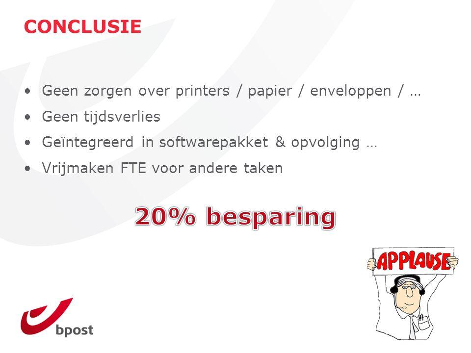 CONCLUSIE Geen zorgen over printers / papier / enveloppen / … Geen tijdsverlies Geïntegreerd in softwarepakket & opvolging … Vrijmaken FTE voor andere