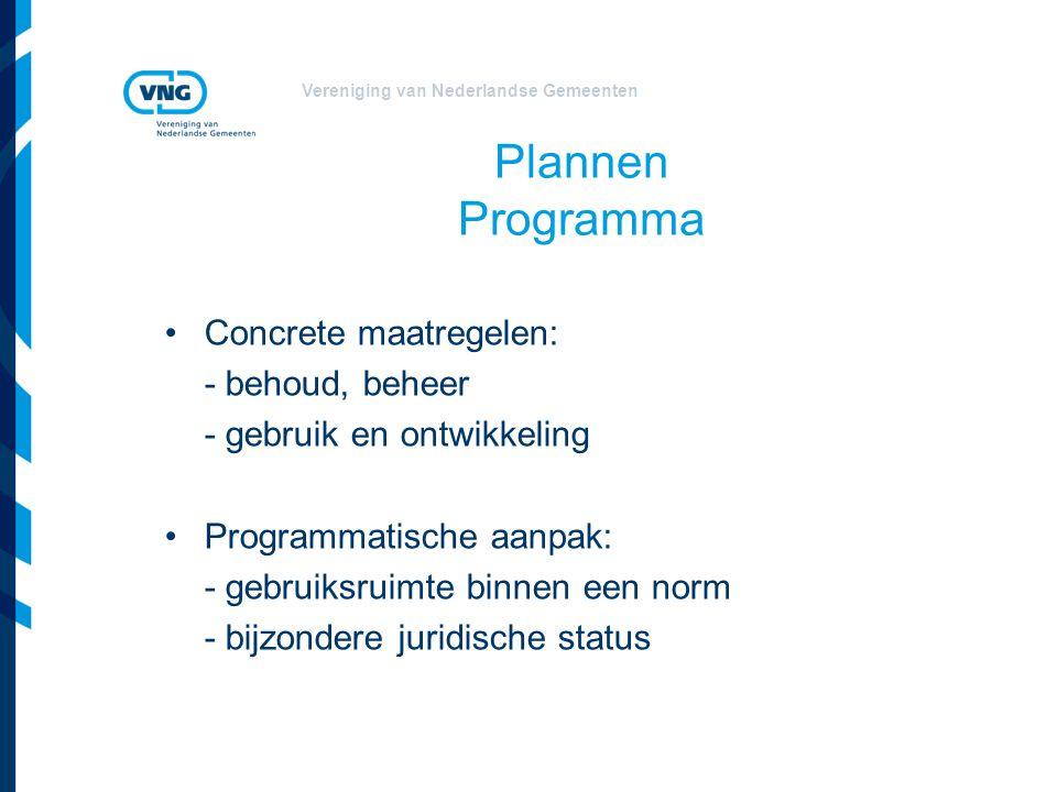 Vereniging van Nederlandse Gemeenten Plannen Programma Concrete maatregelen: - behoud, beheer - gebruik en ontwikkeling Programmatische aanpak: - gebr