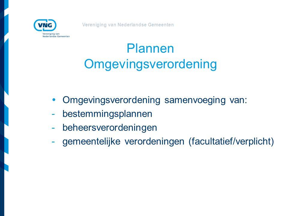 Vereniging van Nederlandse Gemeenten Plannen Omgevingsverordening  Omgevingsverordening samenvoeging van: -bestemmingsplannen -beheersverordeningen -