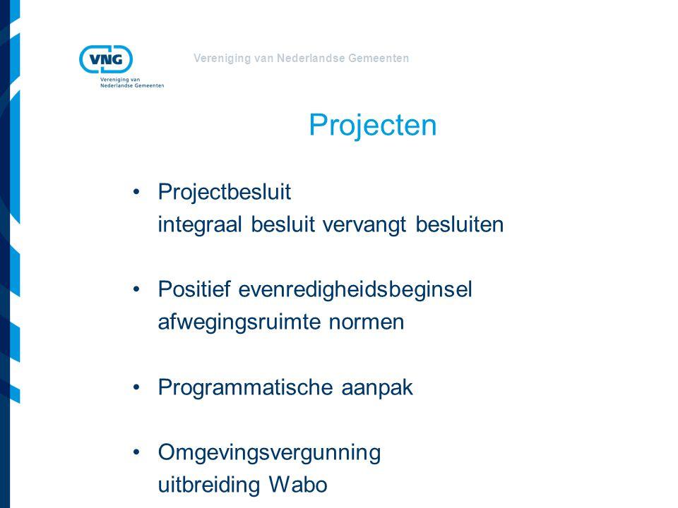 Vereniging van Nederlandse Gemeenten Projecten Projectbesluit integraal besluit vervangt besluiten Positief evenredigheidsbeginsel afwegingsruimte nor