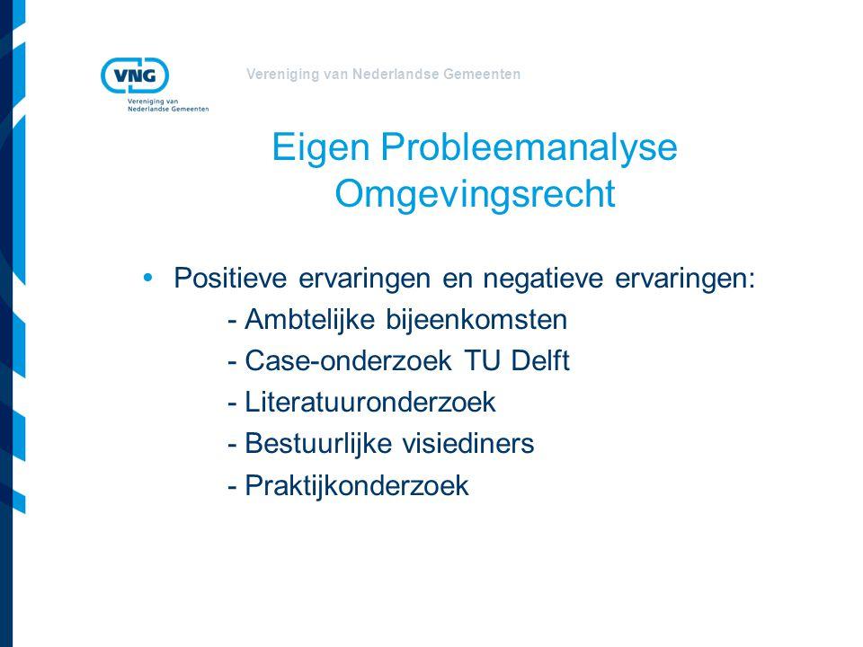 Vereniging van Nederlandse Gemeenten Eigen Probleemanalyse Omgevingsrecht  Positieve ervaringen en negatieve ervaringen: - Ambtelijke bijeenkomsten -