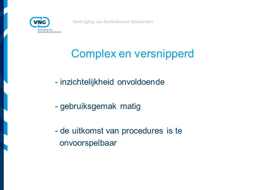 Vereniging van Nederlandse Gemeenten Complex en versnipperd - inzichtelijkheid onvoldoende - gebruiksgemak matig - de uitkomst van procedures is te on