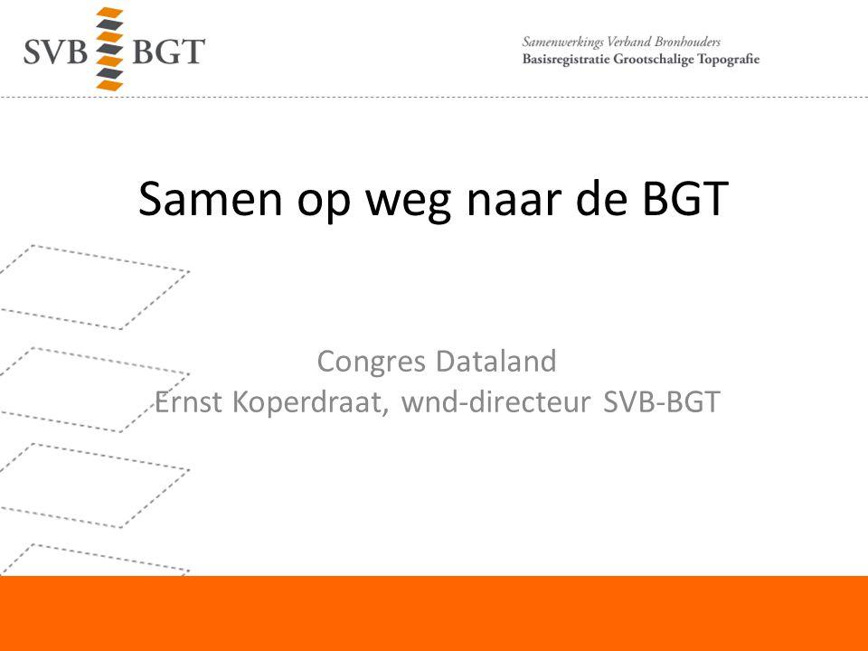 Samen op weg naar de BGT Congres Dataland Ernst Koperdraat, wnd-directeur SVB-BGT