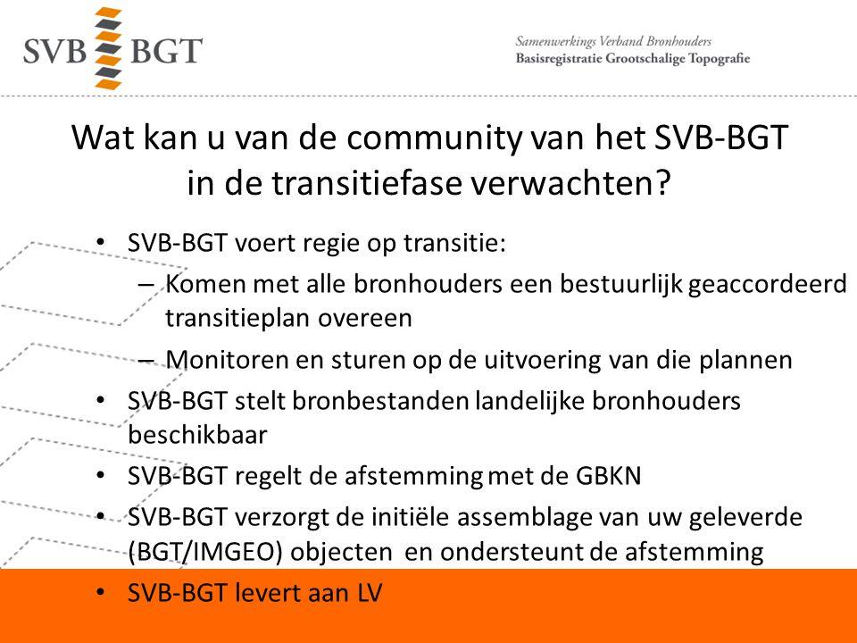 Wat kan u vragen aan de facility van het SVB-BGT tijdens de transitiefase SVB-BGT faciliteert desgewenst bronhouders bij de initiële opbouw: – (doen)Aanvullen/opwerken geometrie – (doen) Structuren en objectvormen – Uitbesteden van werk – Leveren aan de productiedatabase van de community