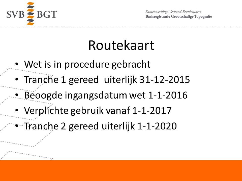 Routekaart Wet is in procedure gebracht Tranche 1 gereed uiterlijk 31-12-2015 Beoogde ingangsdatum wet 1-1-2016 Verplichte gebruik vanaf 1-1-2017 Tran