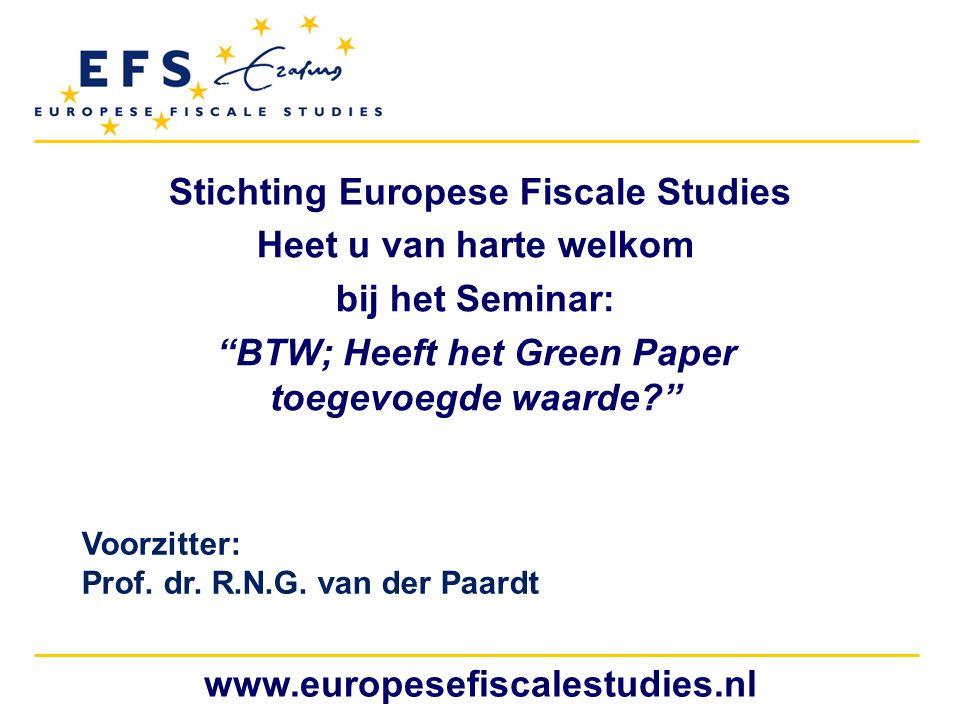 """www.europesefiscalestudies.nl Stichting Europese Fiscale Studies Heet u van harte welkom bij het Seminar: """"BTW; Heeft het Green Paper toegevoegde waar"""