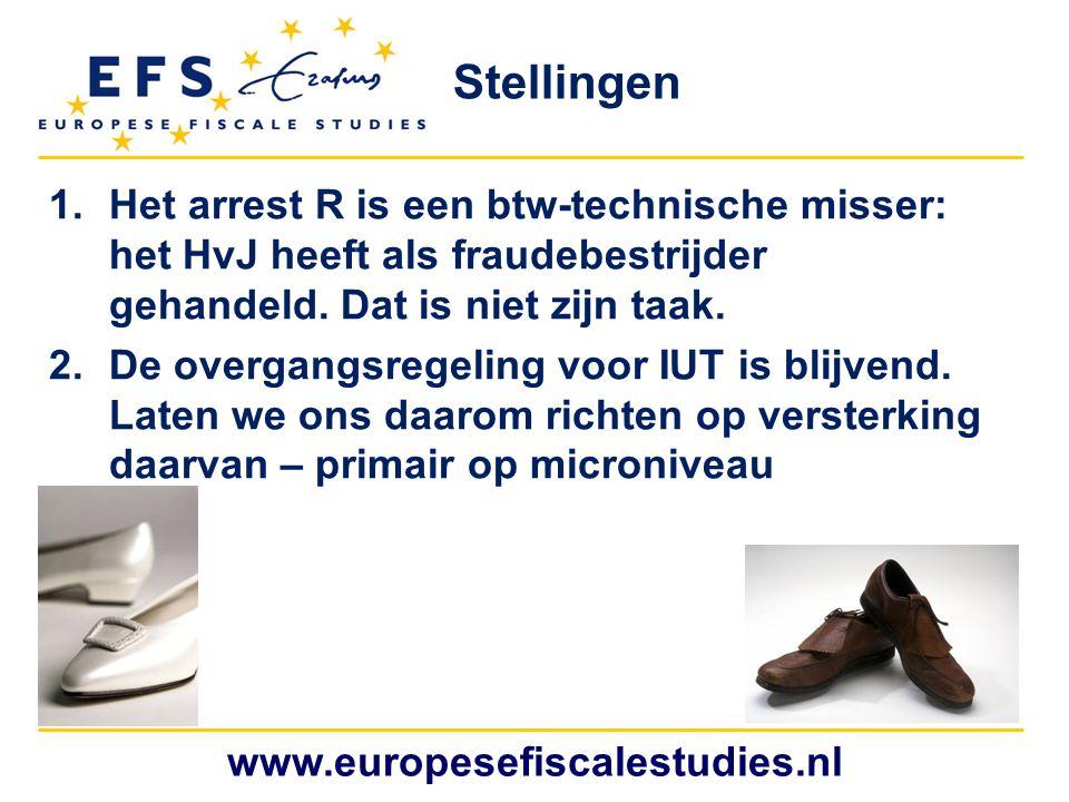 www.europesefiscalestudies.nl Stellingen 1.Het arrest R is een btw-technische misser: het HvJ heeft als fraudebestrijder gehandeld. Dat is niet zijn t