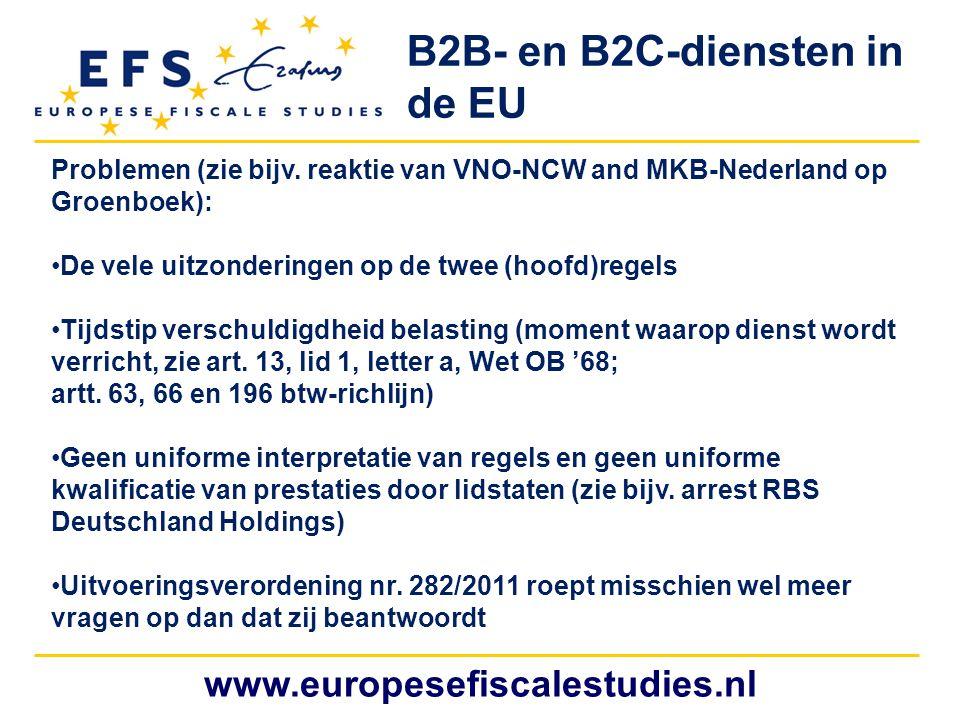 www.europesefiscalestudies.nl B2B- en B2C-diensten in de EU Problemen (zie bijv. reaktie van VNO-NCW and MKB-Nederland op Groenboek): De vele uitzonde