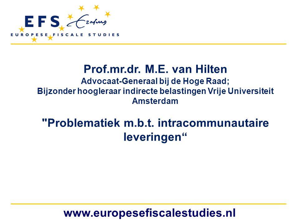 www.europesefiscalestudies.nl Prof.mr.dr. M.E. van Hilten Advocaat-Generaal bij de Hoge Raad; Bijzonder hoogleraar indirecte belastingen Vrije Univers