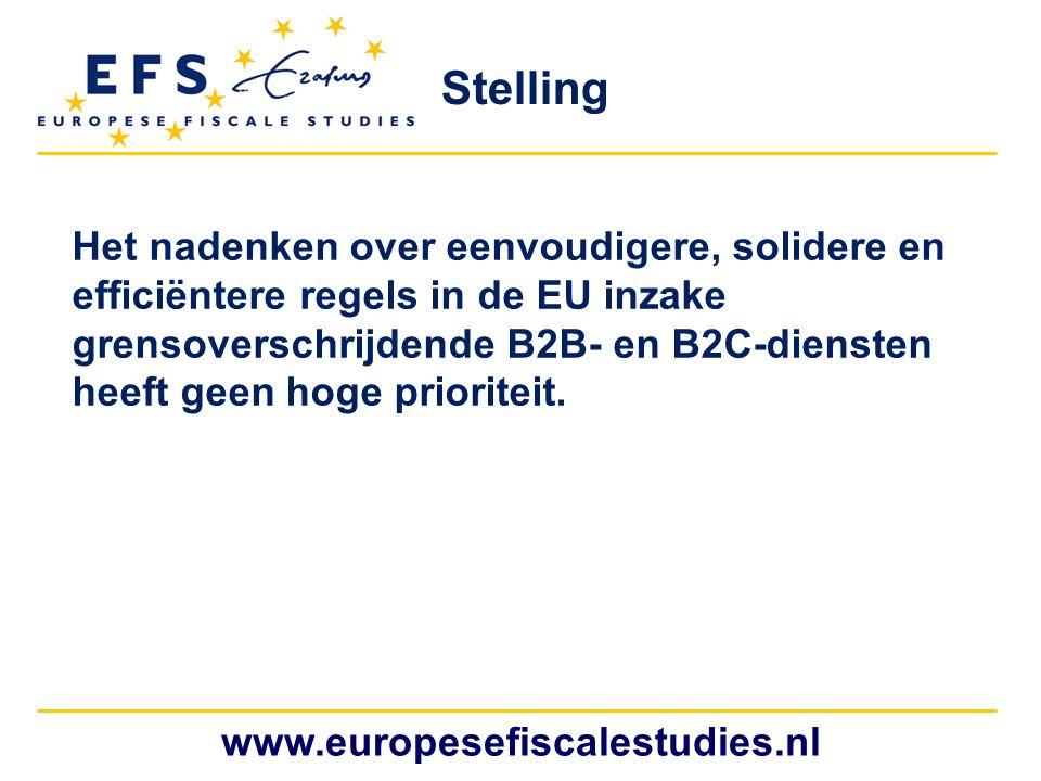 www.europesefiscalestudies.nl Stelling Het nadenken over eenvoudigere, solidere en efficiëntere regels in de EU inzake grensoverschrijdende B2B- en B2C-diensten heeft geen hoge prioriteit.
